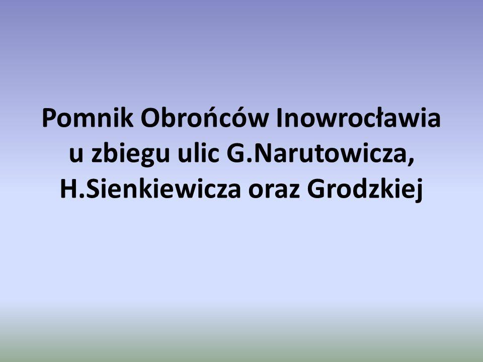 Pomnik Obrońców Inowrocławia u zbiegu ulic G.Narutowicza, H.Sienkiewicza oraz Grodzkiej