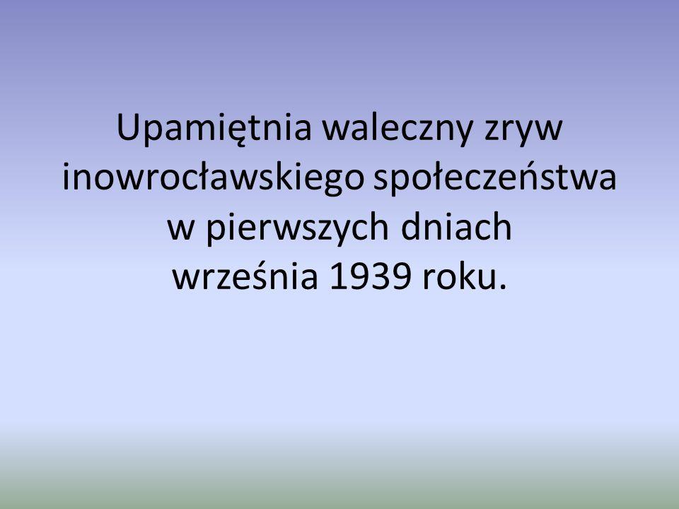 Upamiętnia waleczny zryw inowrocławskiego społeczeństwa w pierwszych dniach września 1939 roku.