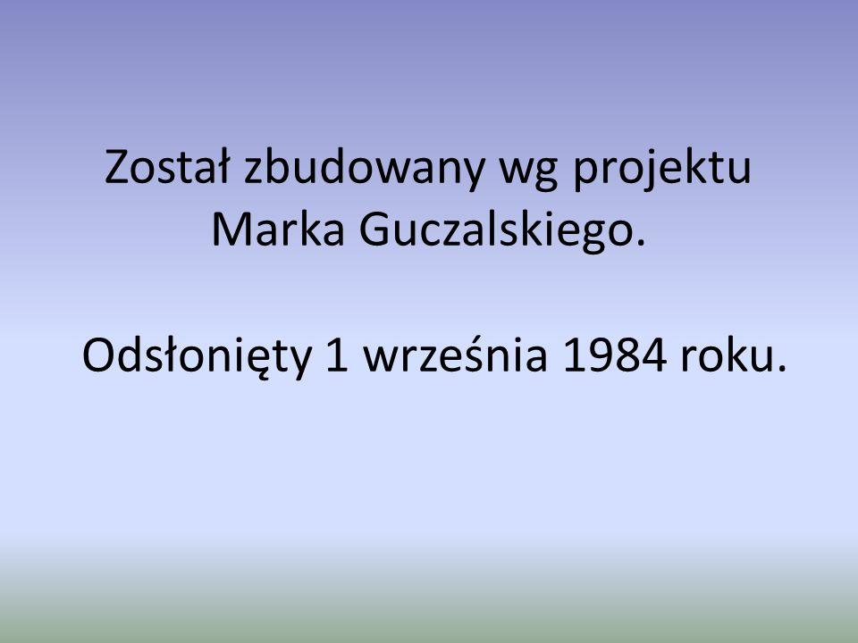 Został zbudowany wg projektu Marka Guczalskiego. Odsłonięty 1 września 1984 roku.