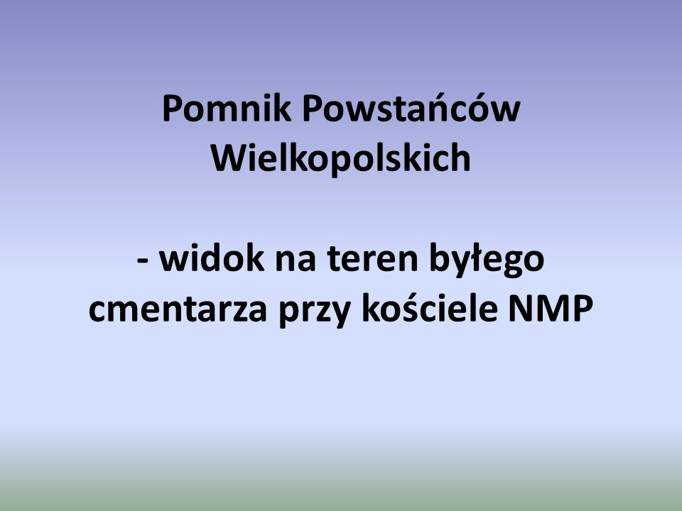 Pomnik Powstańców Wielkopolskich - widok na teren byłego cmentarza przy kościele NMP