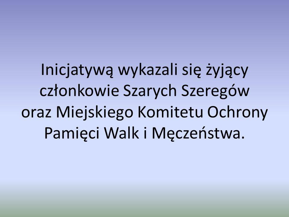 Inicjatywą wykazali się żyjący członkowie Szarych Szeregów oraz Miejskiego Komitetu Ochrony Pamięci Walk i Męczeństwa.