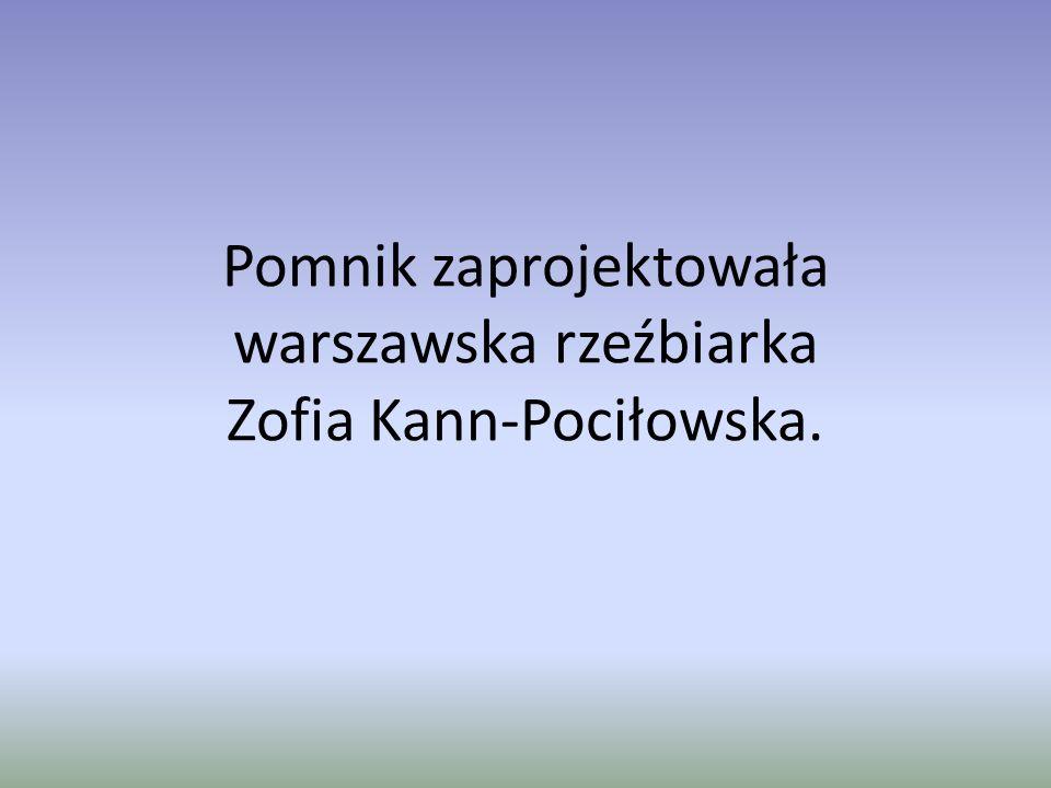 Pomnik zaprojektowała warszawska rzeźbiarka Zofia Kann-Pociłowska.