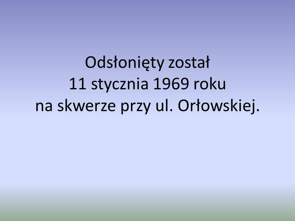 Odsłonięty został 11 stycznia 1969 roku na skwerze przy ul. Orłowskiej.