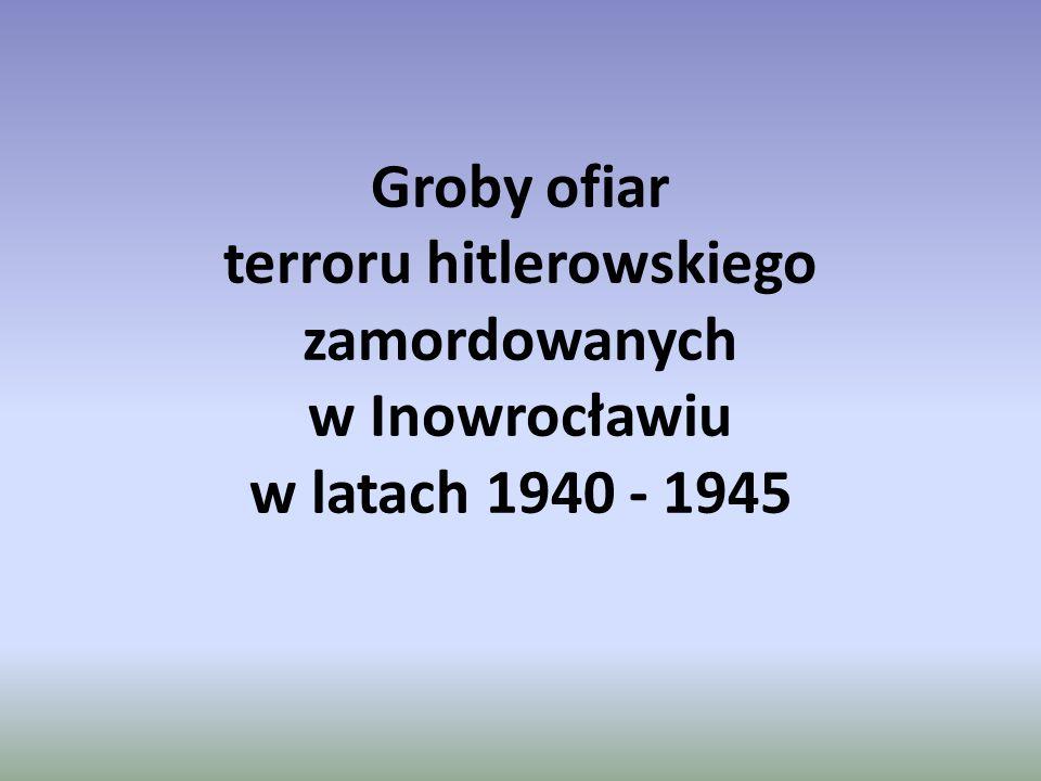 Groby ofiar terroru hitlerowskiego zamordowanych w Inowrocławiu w latach 1940 - 1945