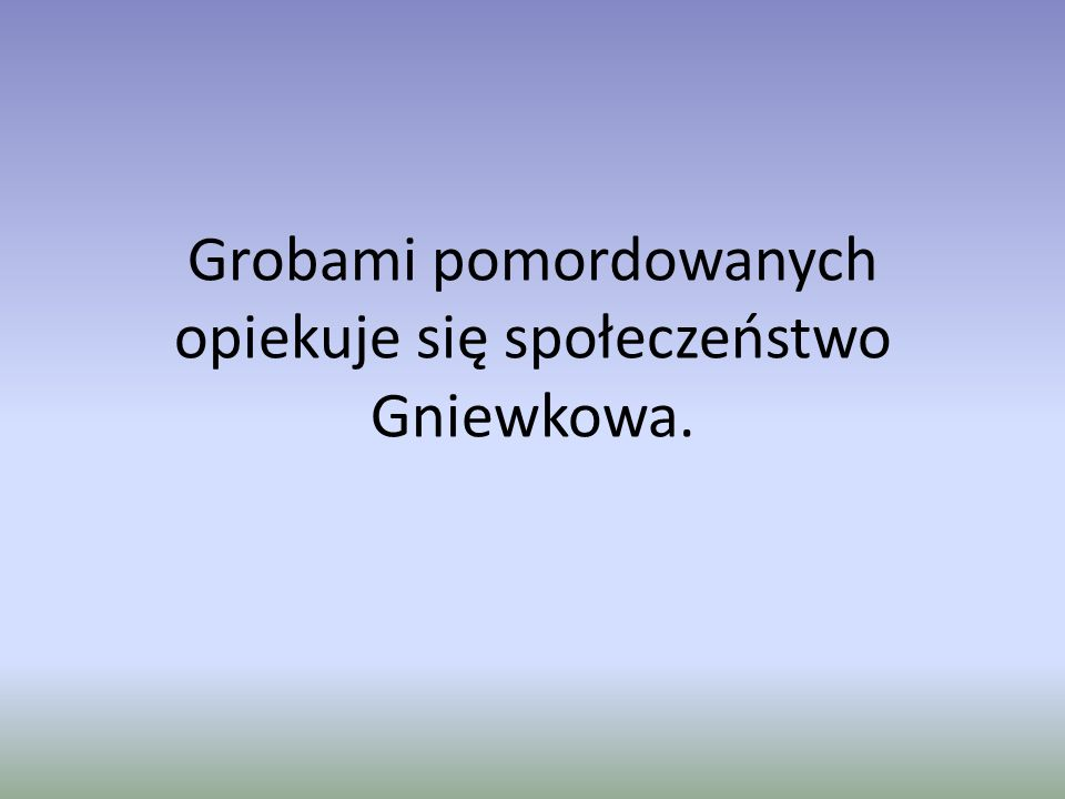 Grobami pomordowanych opiekuje się społeczeństwo Gniewkowa.