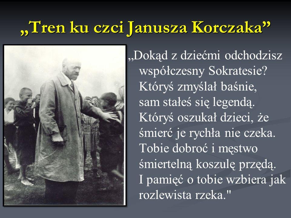 """""""Tren ku czci Janusza Korczaka """"Dokąd z dziećmi odchodzisz współczesny Sokratesie."""
