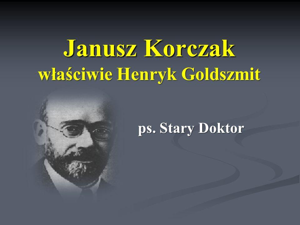 Janusz Korczak właściwie Henryk Goldszmit ps. Stary Doktor