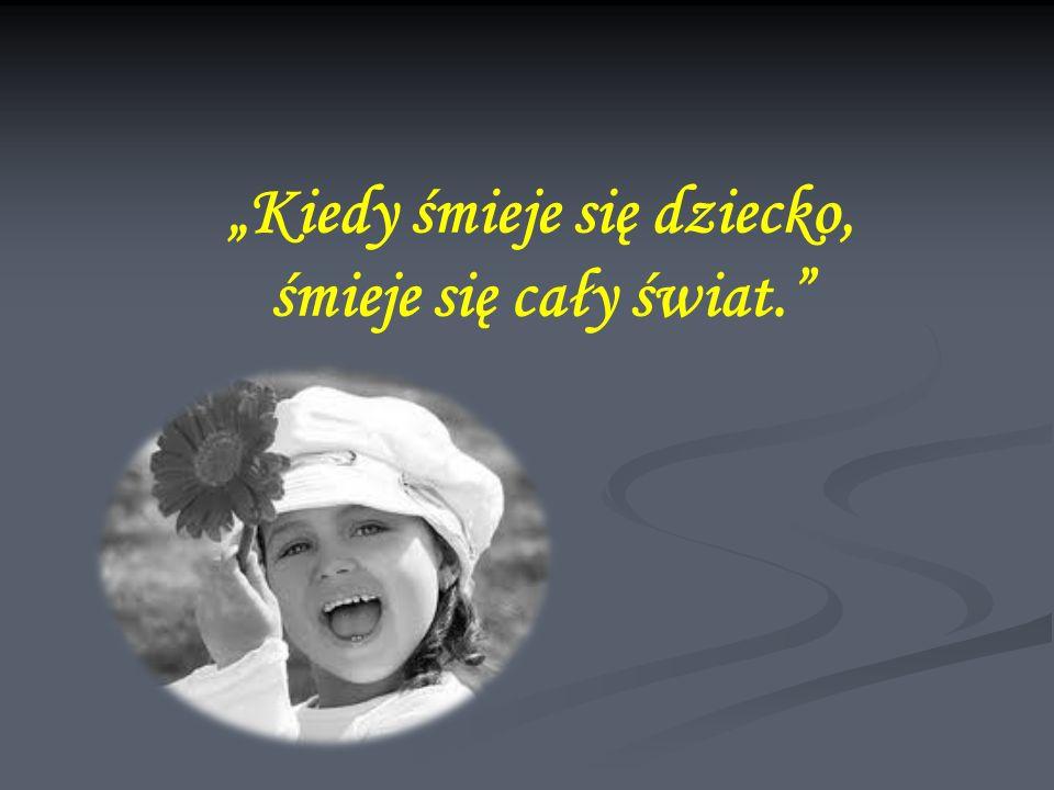 """""""Kiedy śmieje się dziecko, śmieje się cały świat."""