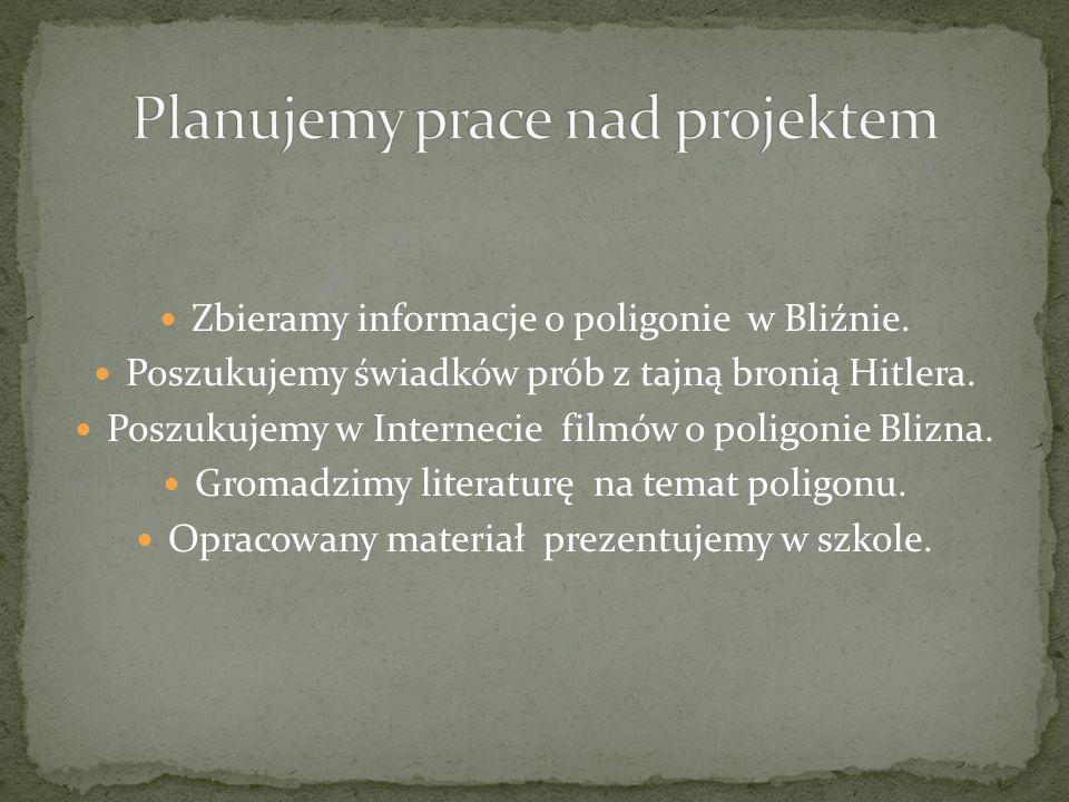 Zbieramy informacje o poligonie w Bliźnie. Poszukujemy świadków prób z tajną bronią Hitlera. Poszukujemy w Internecie filmów o poligonie Blizna. Groma