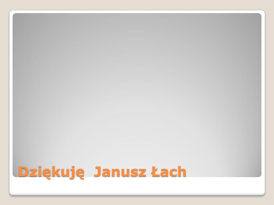Dziękuję Janusz Łach