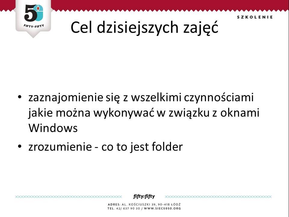Cel dzisiejszych zajęć zaznajomienie się z wszelkimi czynnościami jakie można wykonywać w związku z oknami Windows zrozumienie - co to jest folder