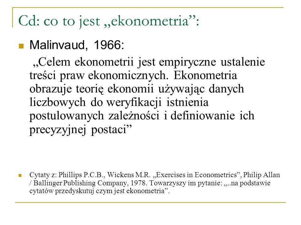 """Cd: co to jest """"ekonometria"""": Malinvaud, 1966: """"Celem ekonometrii jest empiryczne ustalenie treści praw ekonomicznych. Ekonometria obrazuje teorię eko"""