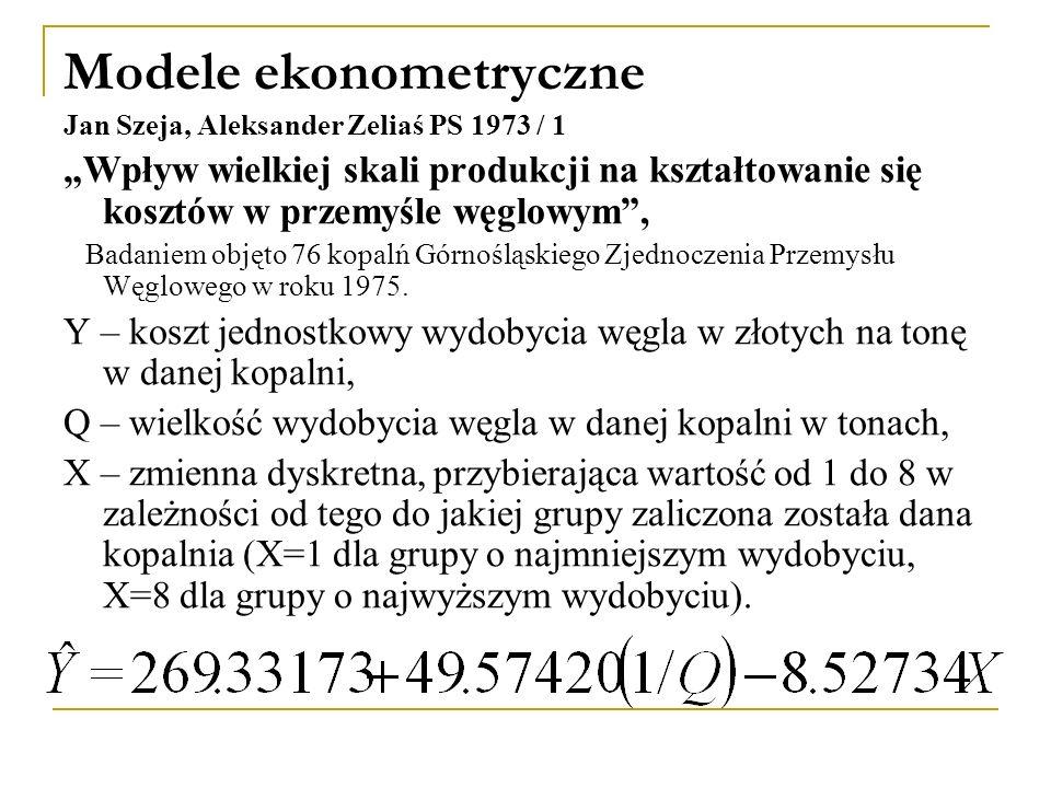 """Modele ekonometryczne Jan Szeja, Aleksander Zeliaś PS 1973 / 1 """"Wpływ wielkiej skali produkcji na kształtowanie się kosztów w przemyśle węglowym"""", Bad"""