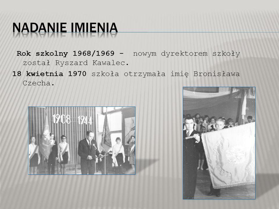 Rok szkolny 1968/1969 - nowym dyrektorem szkoły został Ryszard Kawalec. 18 kwietnia 1970 szkoła otrzymała imię Bronisława Czecha.