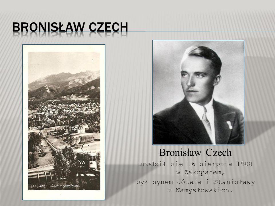 Bronisław Czech urodził się 16 sierpnia 1908 w Zakopanem, był synem Józefa i Stanisławy z Namysłowskich.