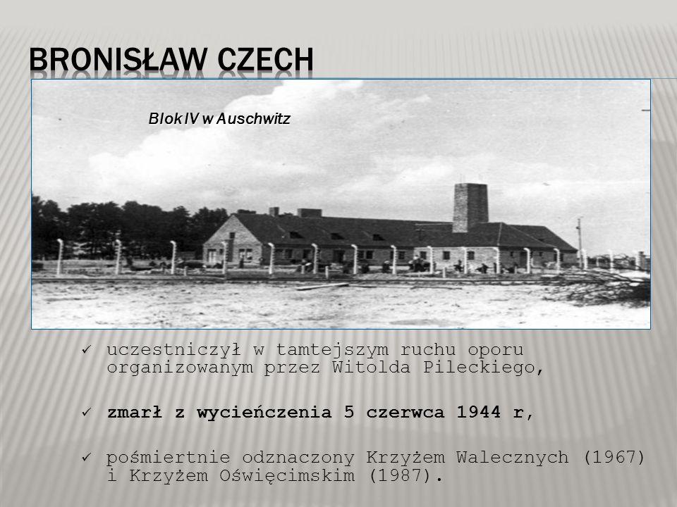 Blok IV w Auschwitz uczestniczył w tamtejszym ruchu oporu organizowanym przez Witolda Pileckiego, zmarł z wycieńczenia 5 czerwca 1944 r, pośmiertnie o