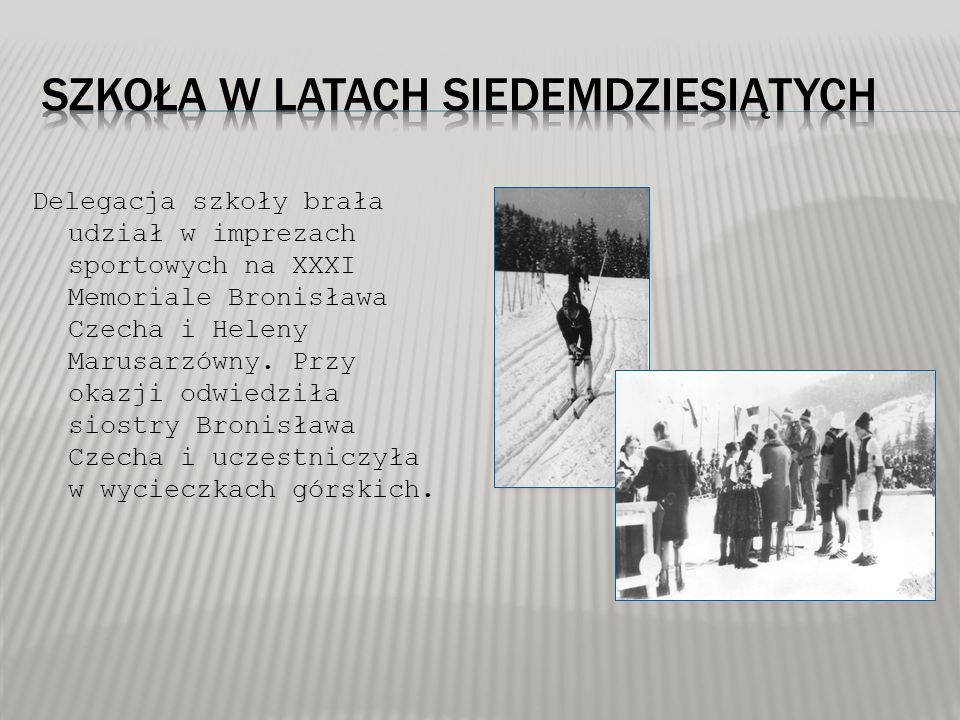 Delegacja szkoły brała udział w imprezach sportowych na XXXI Memoriale Bronisława Czecha i Heleny Marusarzówny. Przy okazji odwiedziła siostry Bronisł
