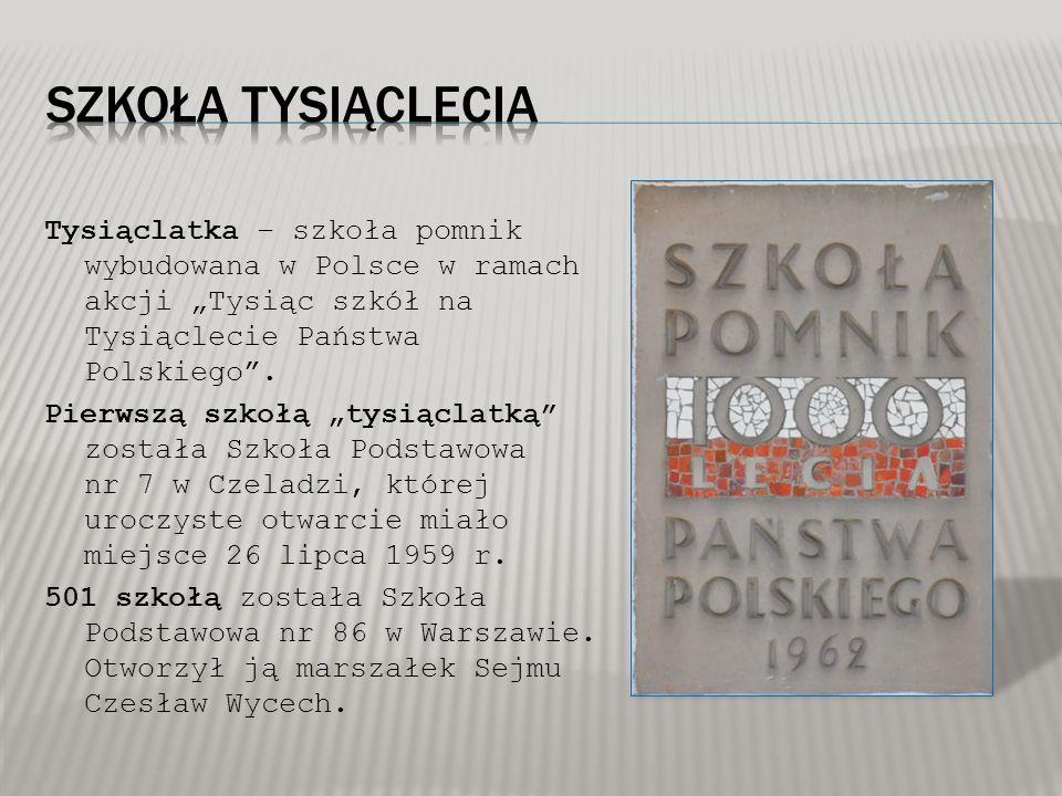 """Tysiąclatka – szkoła pomnik wybudowana w Polsce w ramach akcji """"Tysiąc szkół na Tysiąclecie Państwa Polskiego"""". Pierwszą szkołą """"tysiąclatką"""" została"""