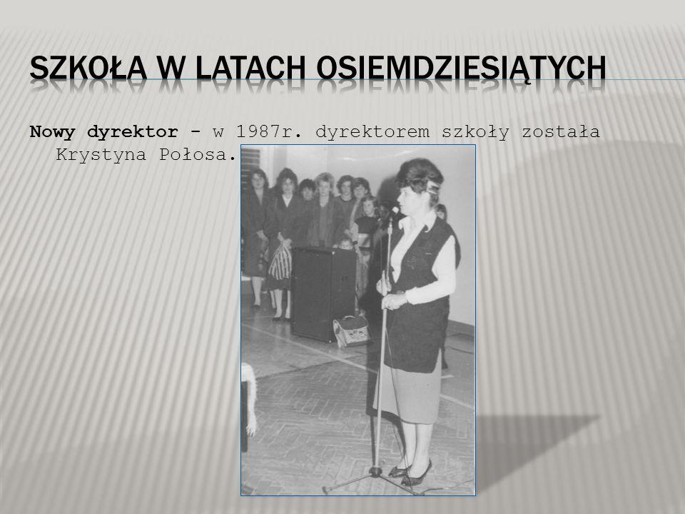 Nowy dyrektor - w 1987r. dyrektorem szkoły została Krystyna Połosa.