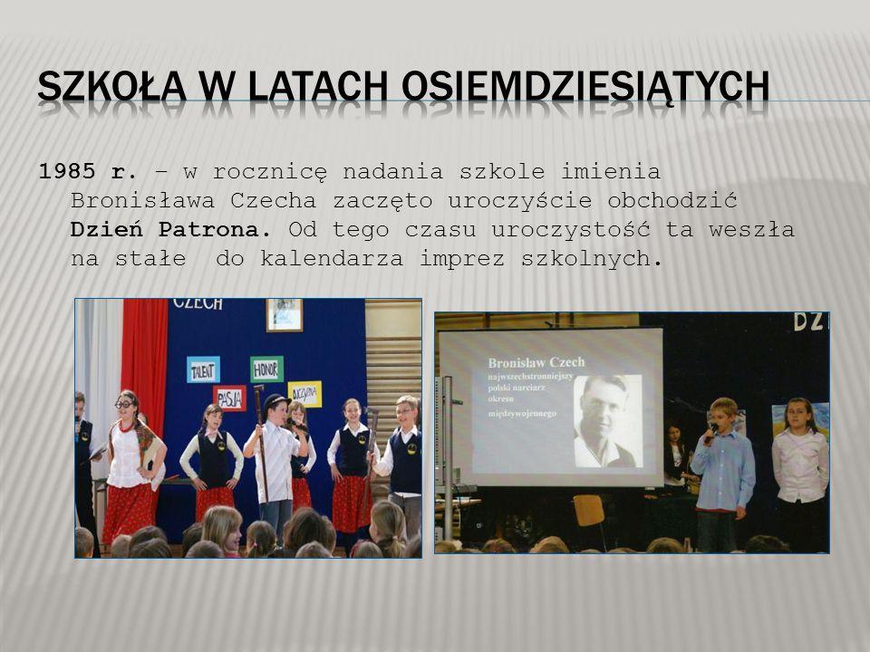 1985 r. – w rocznicę nadania szkole imienia Bronisława Czecha zaczęto uroczyście obchodzić Dzień Patrona. Od tego czasu uroczystość ta weszła na stałe