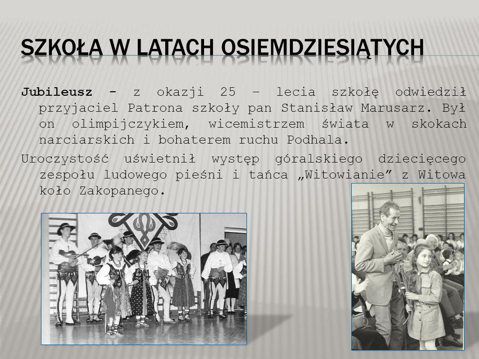 Jubileusz - z okazji 25 – lecia szkołę odwiedził przyjaciel Patrona szkoły pan Stanisław Marusarz. Był on olimpijczykiem, wicemistrzem świata w skokac