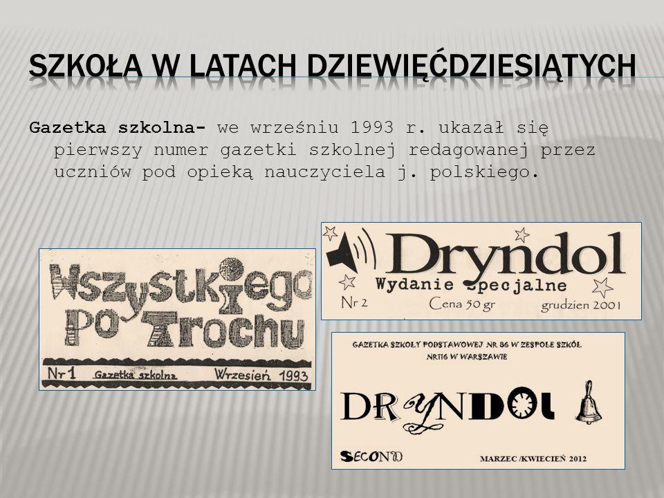 Gazetka szkolna- we wrześniu 1993 r. ukazał się pierwszy numer gazetki szkolnej redagowanej przez uczniów pod opieką nauczyciela j. polskiego.