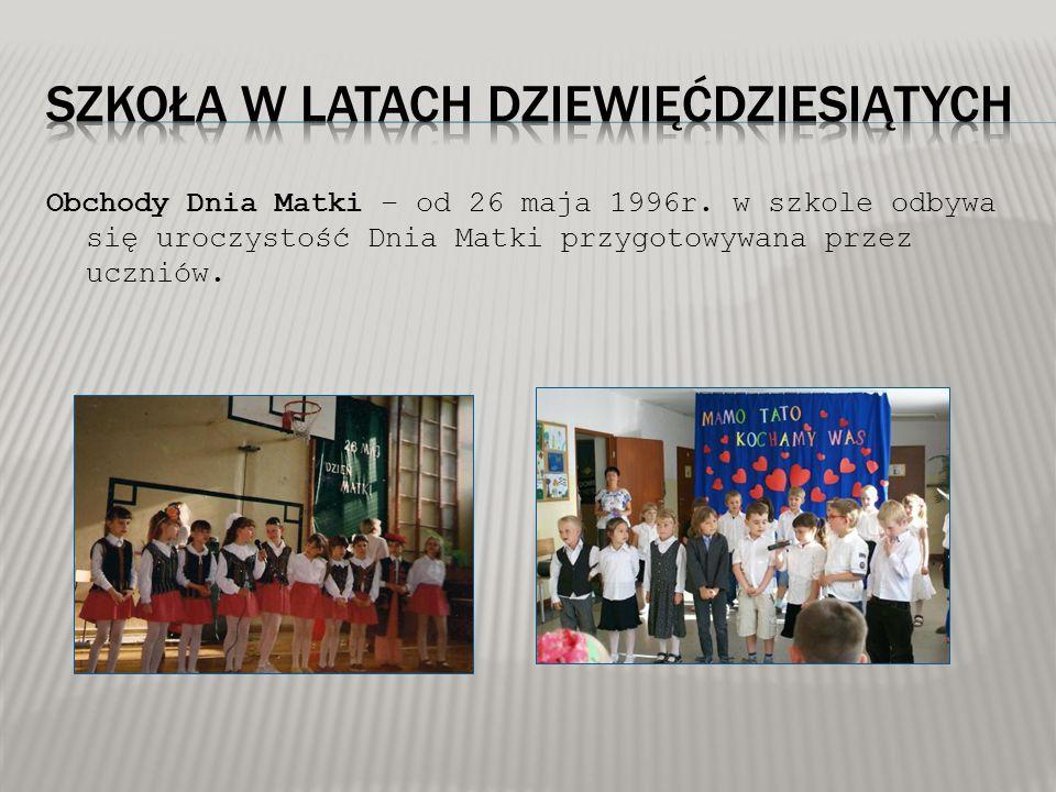 Obchody Dnia Matki – od 26 maja 1996r. w szkole odbywa się uroczystość Dnia Matki przygotowywana przez uczniów.