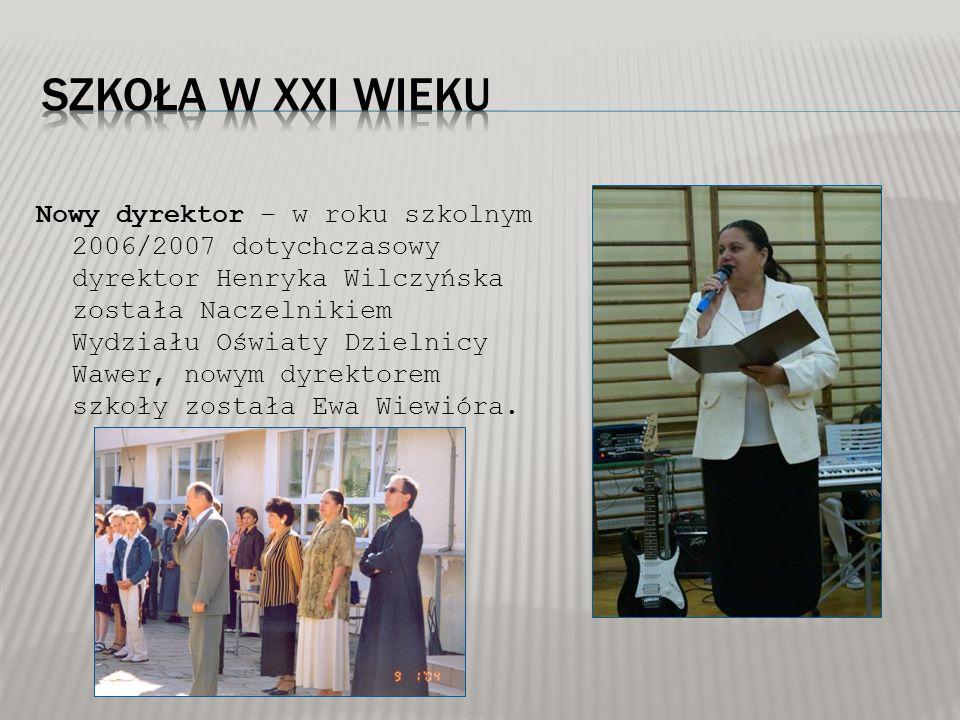 Nowy dyrektor – w roku szkolnym 2006/2007 dotychczasowy dyrektor Henryka Wilczyńska została Naczelnikiem Wydziału Oświaty Dzielnicy Wawer, nowym dyrek