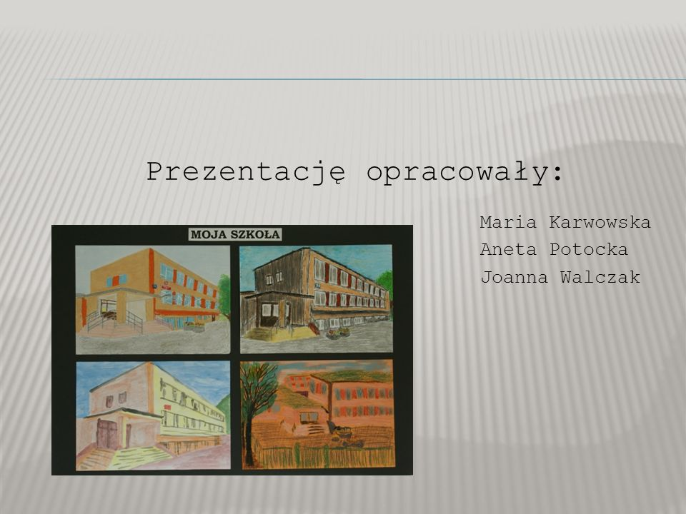 Maria Karwowska Aneta Potocka Joanna Walczak Prezentację opracowały: