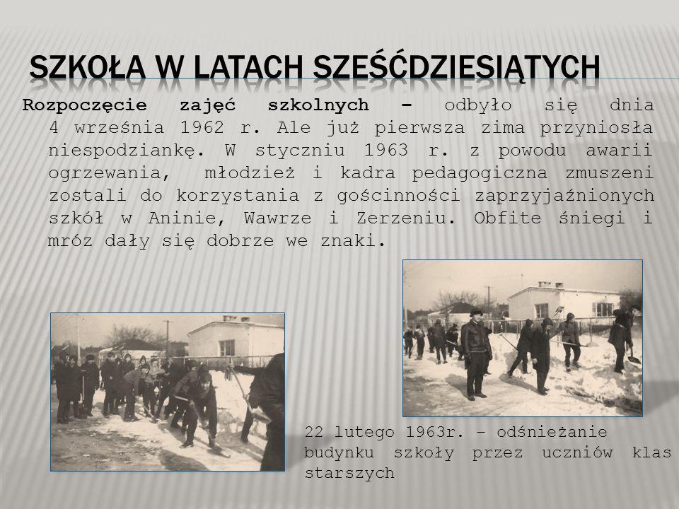 Rozpoczęcie zajęć szkolnych – odbyło się dnia 4 września 1962 r. Ale już pierwsza zima przyniosła niespodziankę. W styczniu 1963 r. z powodu awarii og