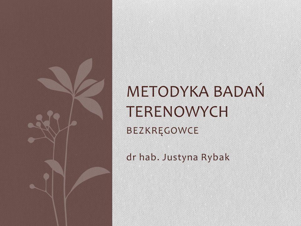 BEZKRĘGOWCE dr hab. Justyna Rybak METODYKA BADAŃ TERENOWYCH