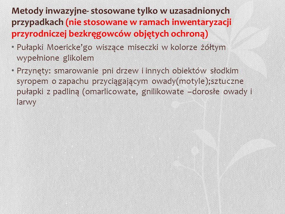 Metody inwazyjne- stosowane tylko w uzasadnionych przypadkach (nie stosowane w ramach inwentaryzacji przyrodniczej bezkręgowców objętych ochroną) Puła