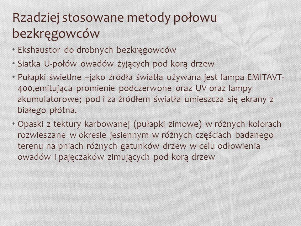 Rzadziej stosowane metody połowu bezkręgowców Ekshaustor do drobnych bezkręgowców Siatka U-połów owadów żyjących pod korą drzew Pułapki świetlne –jako