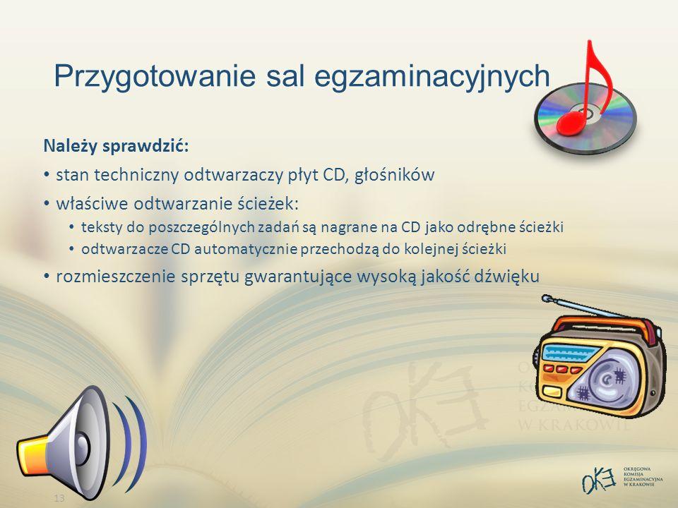 13 Przygotowanie sal egzaminacyjnych Należy sprawdzić: stan techniczny odtwarzaczy płyt CD, głośników właściwe odtwarzanie ścieżek: teksty do poszczególnych zadań są nagrane na CD jako odrębne ścieżki odtwarzacze CD automatycznie przechodzą do kolejnej ścieżki rozmieszczenie sprzętu gwarantujące wysoką jakość dźwięku