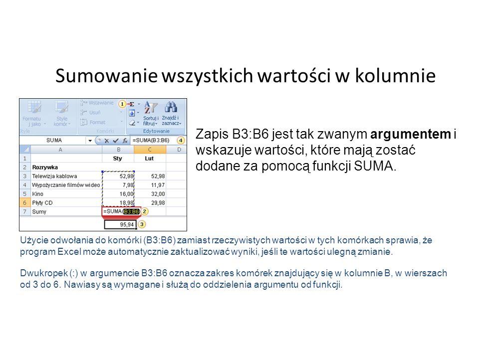 Sumowanie wszystkich wartości w kolumnie Zapis B3:B6 jest tak zwanym argumentem i wskazuje wartości, które mają zostać dodane za pomocą funkcji SUMA.