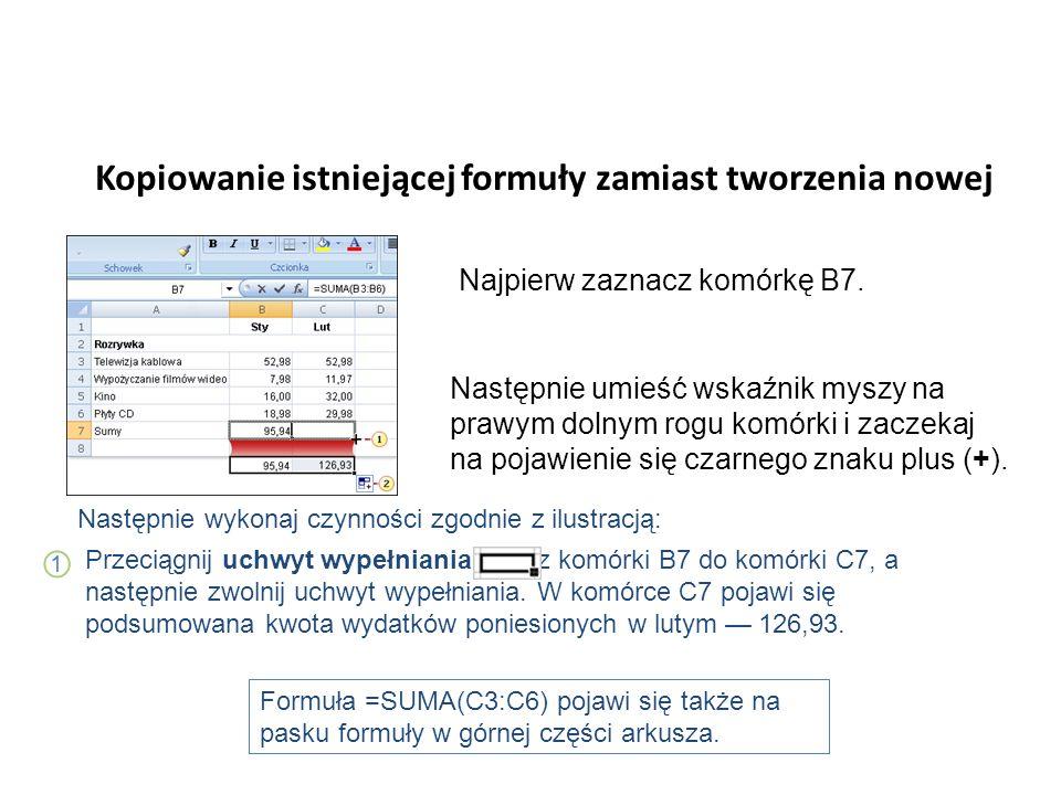 Kopiowanie istniejącej formuły zamiast tworzenia nowej Najpierw zaznacz komórkę B7.