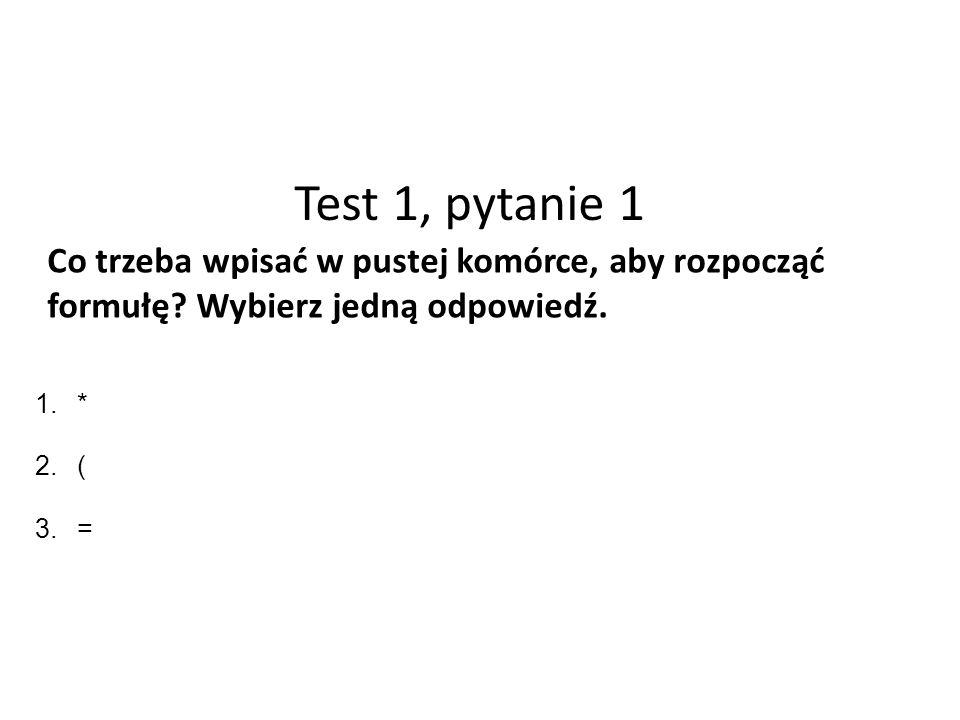 Test 1, pytanie 1 Co trzeba wpisać w pustej komórce, aby rozpocząć formułę.