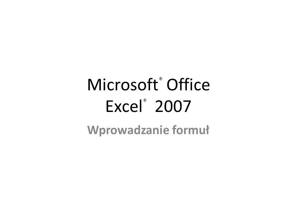 Microsoft ® Office Excel ® 2007 Wprowadzanie formuł