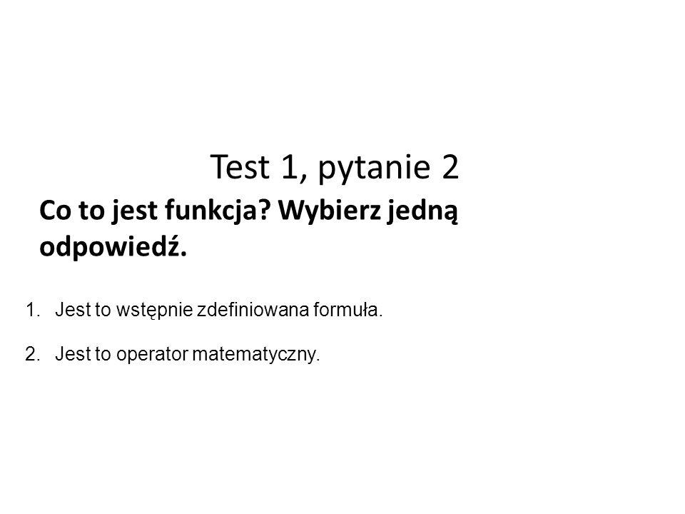 Test 1, pytanie 2 Co to jest funkcja. Wybierz jedną odpowiedź.