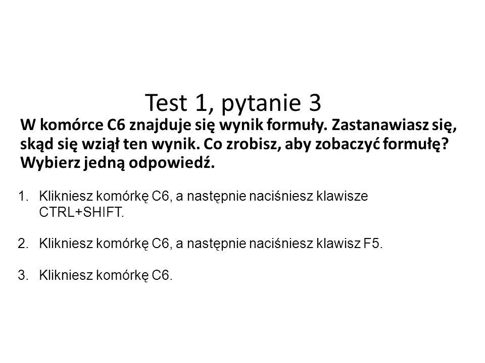 Test 1, pytanie 3 W komórce C6 znajduje się wynik formuły.