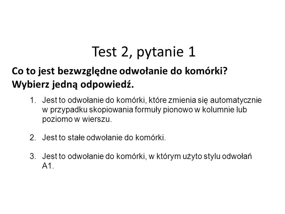 Test 2, pytanie 1 Co to jest bezwzględne odwołanie do komórki.