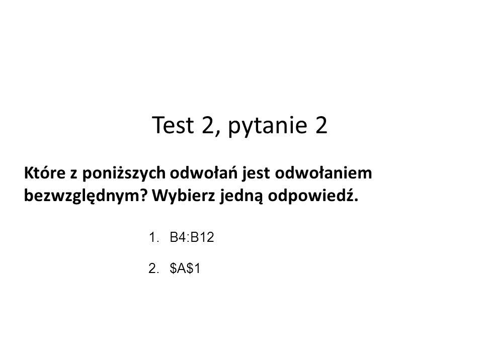 Test 2, pytanie 2 Które z poniższych odwołań jest odwołaniem bezwzględnym.