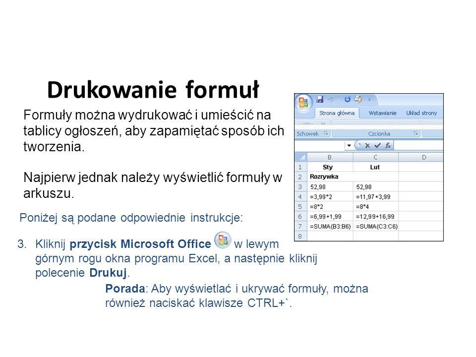Drukowanie formuł Formuły można wydrukować i umieścić na tablicy ogłoszeń, aby zapamiętać sposób ich tworzenia.