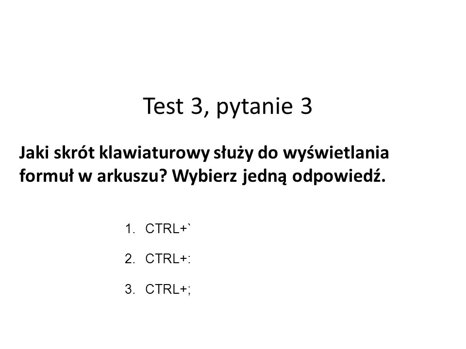 Test 3, pytanie 3 Jaki skrót klawiaturowy służy do wyświetlania formuł w arkuszu.