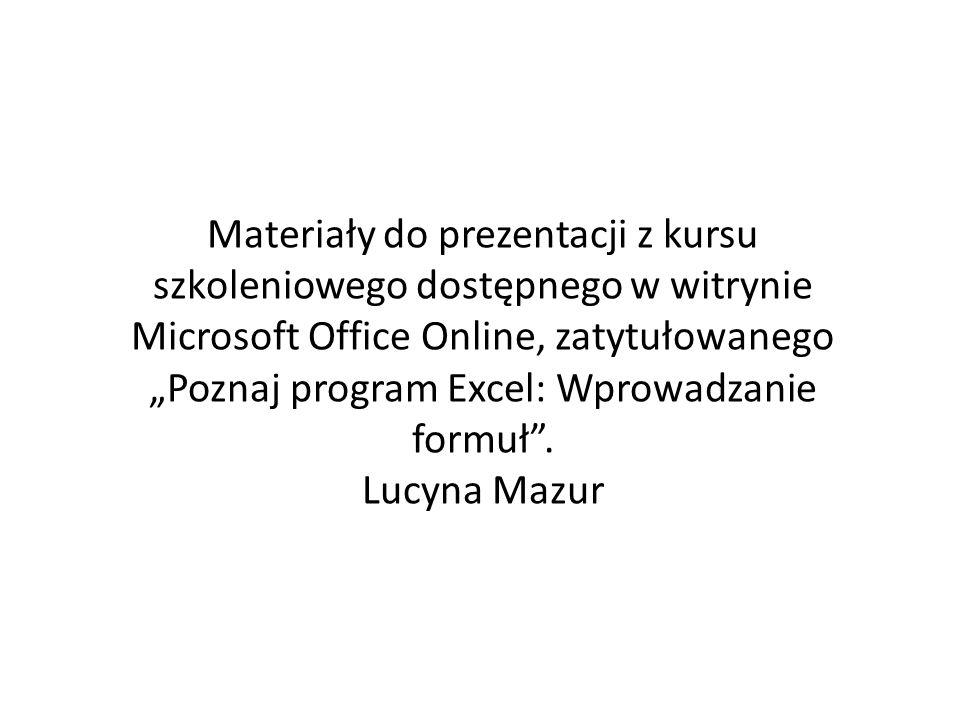 """Materiały do prezentacji z kursu szkoleniowego dostępnego w witrynie Microsoft Office Online, zatytułowanego """"Poznaj program Excel: Wprowadzanie formuł ."""