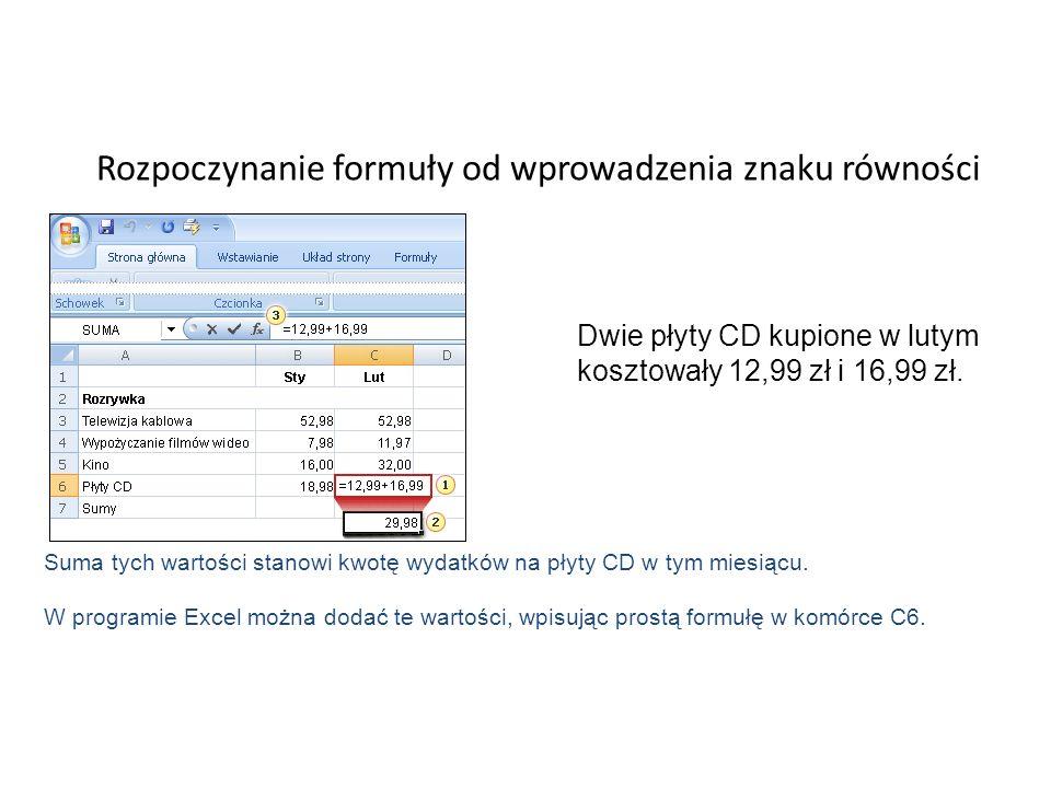 Rozpoczynanie formuły od wprowadzenia znaku równości Dwie płyty CD kupione w lutym kosztowały 12,99 zł i 16,99 zł.