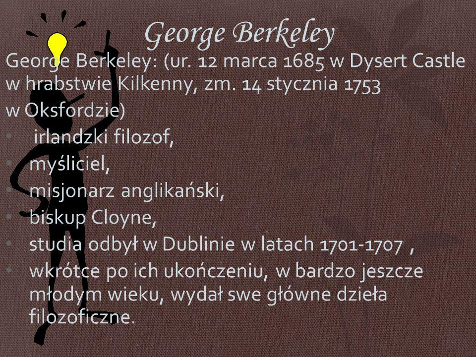 George Berkeley George Berkeley: (ur.12 marca 1685 w Dysert Castle w hrabstwie Kilkenny, zm.