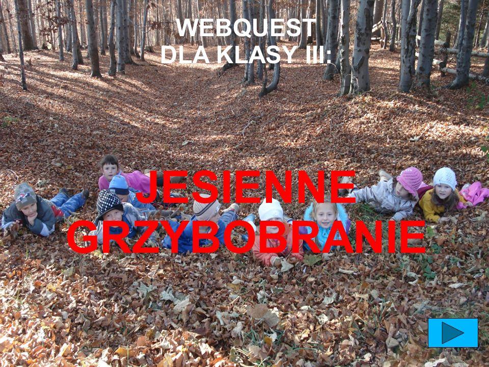 WEBQUEST DLA KLASY III: JESIENNE GRZYBOBRANIE