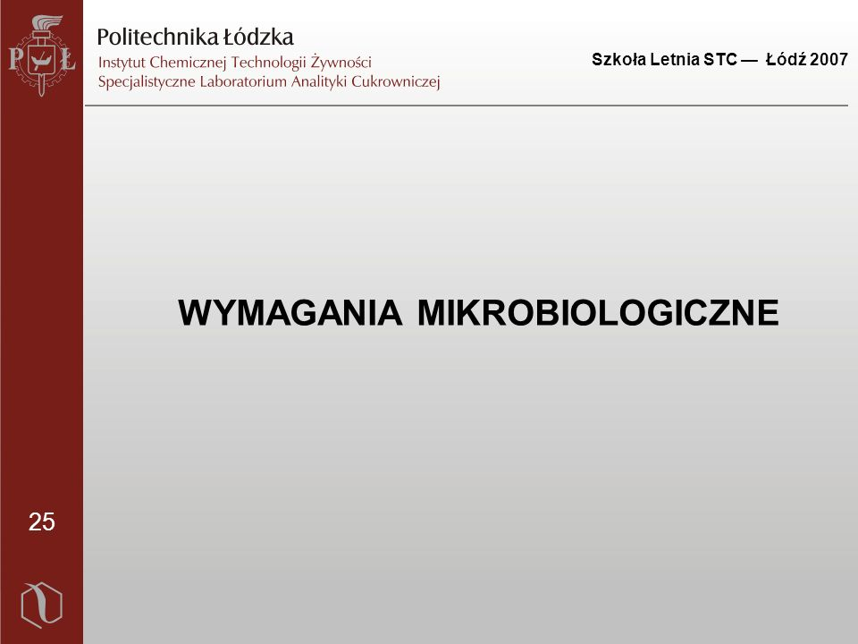 25 Szkoła Letnia STC — Łódź 2007 WYMAGANIA MIKROBIOLOGICZNE