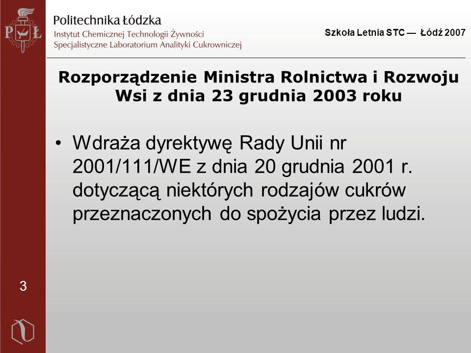 3 Szkoła Letnia STC — Łódź 2007 Rozporządzenie Ministra Rolnictwa i Rozwoju Wsi z dnia 23 grudnia 2003 roku Wdraża dyrektywę Rady Unii nr 2001/111/WE